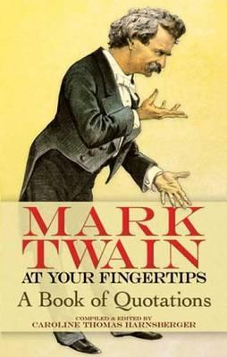 Mark Twain at Your Fingertips : A Book of Quotations
