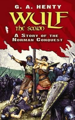 Wulf the Saxon : A Story of the Norman Conquest