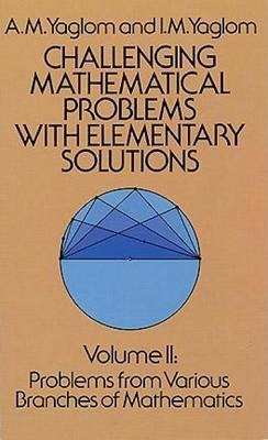 Challenging Mathematical Problems with Elementary Solutions, Vol. II