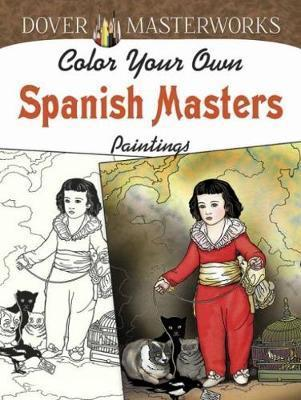 Dover Masterworks Color Your Own Spanish Masters Paintings