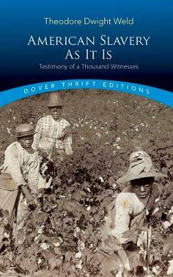 American Slavery As It Is  Selections from the Testimony of a Thousand Witnesses