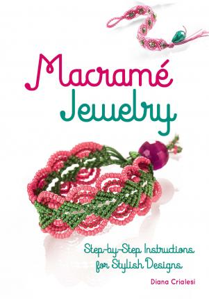 Macram Jewelry : Step-By-Step Instructions for Stylish Designs