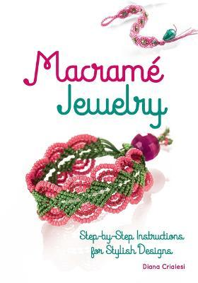 Macrame Jewelry : Step-By-Step Instructions for Stylish Designs