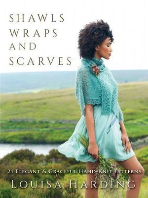 Shawls, Wraps and Scarves  21 Elegant and Graceful Hand-Knit Patterns