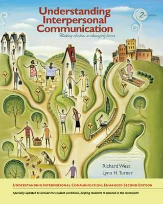 Understanding Interpersonal Communication : Making Choices in Changing Times, Enhanced Edition