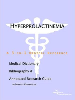 Hyperprolactinemia - A Medical Dictionary, Bibliography, and Annotated Research Guide to Internet References