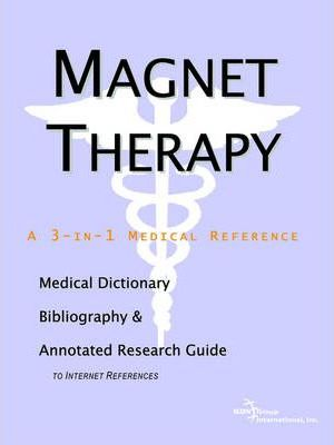 Magnet Therapy - A Medical Dictionary, Bibliography, and Annotated Research Guide to Internet References