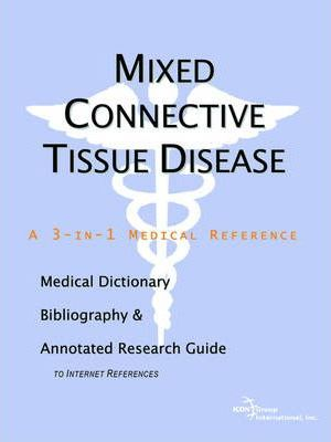 Mixed Connective Tissue Disease - A Medical Dictionary, Bibliography, and Annotated Research Guide to Internet References