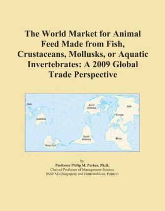 The World Market for Animal Feed Made from Fish, Crustaceans, Mollusks, or Aquatic Invertebrates