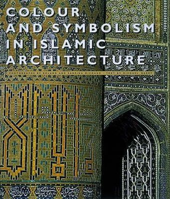 Colour and Symbolism in Islamic Architecture : Michael Barry