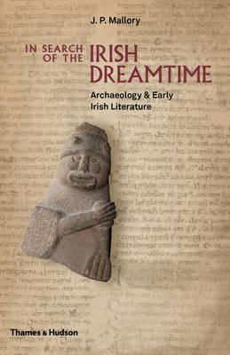 In Search of the Irish Dreamtime : Archaeology & Early Irish Literature