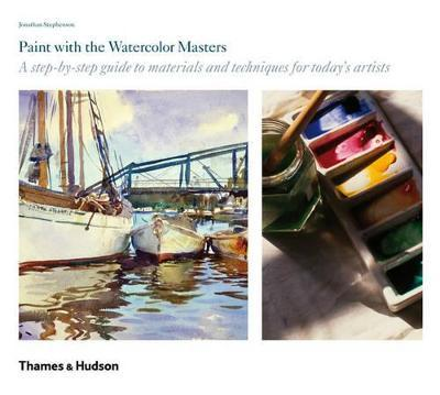Paint with the Watercolour Masters : A step-by-step guide to materials and techniques for today's artists