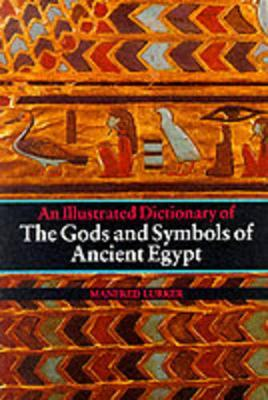 An Illustrated Dictionary of the Gods and Symbols of Ancient Egypt