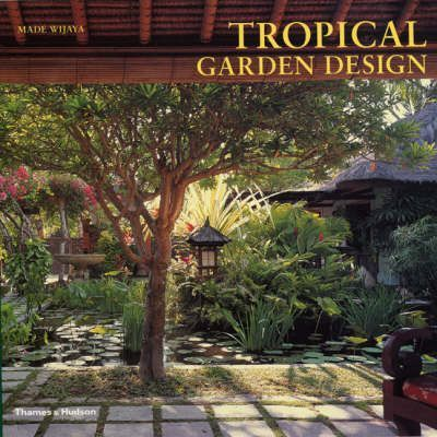 Tropical garden design made wijaya 9780500284445 for Garden design books
