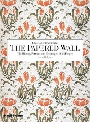 The Papered Wall : The History, Patterns and Techniques of Wallpaper
