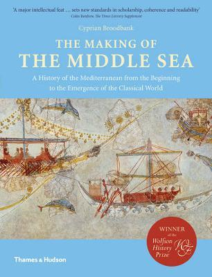 The Making of the Middle Sea : A History of the Mediterranean from the Beginning to the Emergence of the Classical World