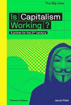 Is Capitalism Working? : A primer for the 21st century