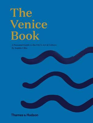 The Venice Book : A Personal Guide to the City's Art & Culture