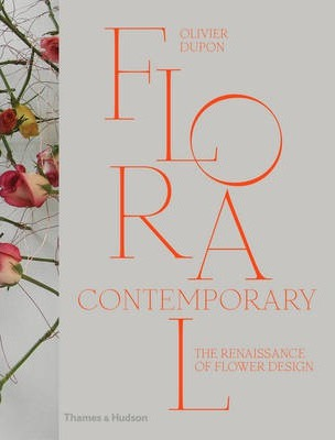 Floral Contemporary : The Renaissance of Flower Design