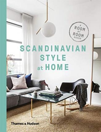 Scandinavian Style at Home : A Room-by-Room Guide