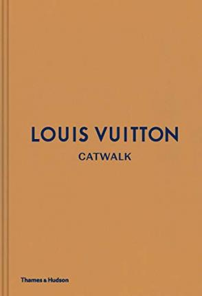 Louis Vuitton Catwalk : The Complete Fashion Collections