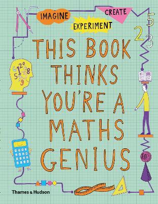 This Book Thinks You're a Maths Genius : Imagine * Experiment * Create