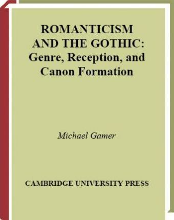 Romanticism and the Gothic: Genre, Reception and Canon Formation