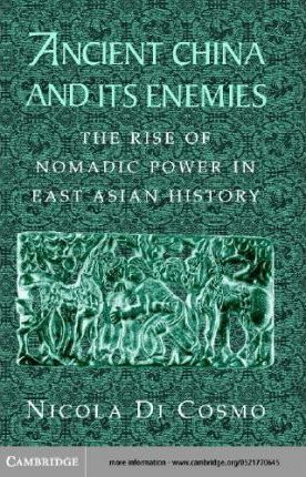 Ancient China and its Enemies: The Rise of Nomadic Power in East Asian History