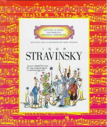 GETTING TO KNOW THE WORLD'S GREATEST COMPOSERS:STRAVINSKY : Mike