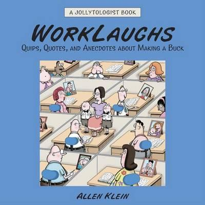 Worklaughs : Quips, Quotes, and Anecdotes about Making a Buck