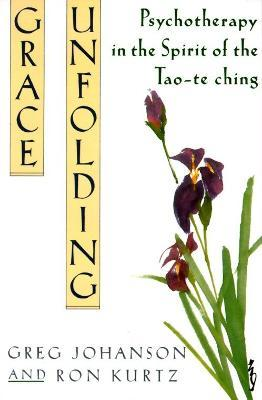 Grace Unfolding: Psychotherapy in the Spirit of the Tao-te-ching