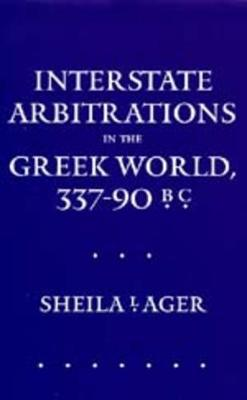 Interstate Arbitrations in the Greek World, 337-90 B.C.