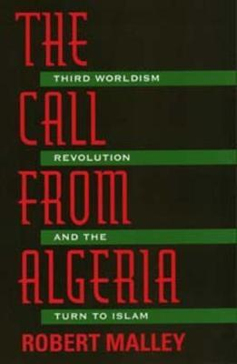The Call From Algeria: Third Worldism, Revolution, and the Turn to Islam