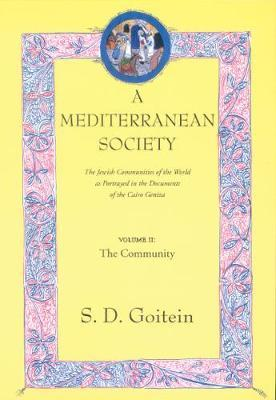 A Mediterranean Society, Volume II  The Jewish Communities of the Arab World as Portrayed in the Documents of the Cairo Geniza, The Community