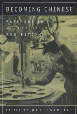 Becoming Chinese  Passages to Modernity and Beyond