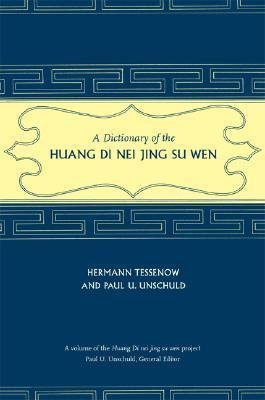 A Dictionary of the Huang Di Nei Jing Su Wen