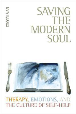Saving the Modern Soul : Therapy, Emotions, and the Culture of Self-Help
