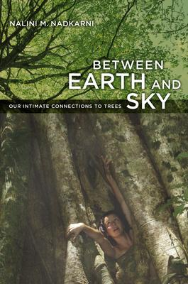 Between Earth and Sky : Our Intimate Connections to Trees
