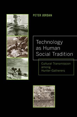 Technology as Human Social Tradition : Cultural Transmission Among Hunter-Gatherers