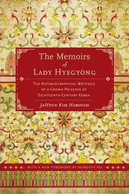 The Memoirs of Lady Hyegyong  The Autobiographical Writings of a Crown Princess of Eighteenth-Century Korea