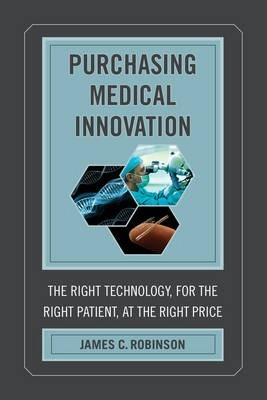 Purchasing Medical Innovation  The Right Technology, for the Right Patient, at the Right Price