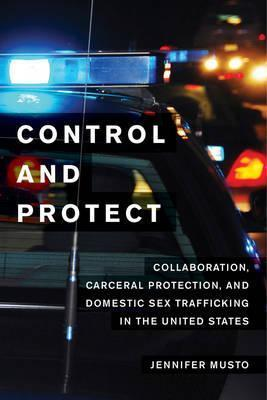 Control and Protect  Collaboration, Carceral Protection, and Domestic Sex Trafficking in the United States