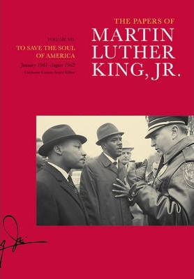 The Papers of Martin Luther King, Jr., Volume VII  To Save the Soul of America, January 1961-August 1962