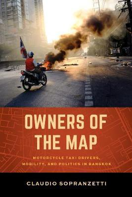 Owners of the Map : Motorcycle Taxi Drivers, Mobility, and Politics in Bangkok