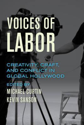 Voices of Labor  Creativity, Craft, and Conflict in Global Hollywood