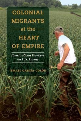 Colonial Migrants at the Heart of Empire  Puerto Rican Workers on U.S. Farms