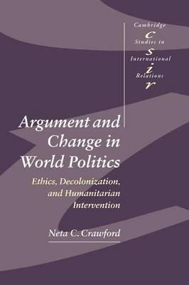 Cambridge Studies in International Relations: Argument and Change in World Politics: Ethics, Decolonization, and Humanitarian Intervention Series Number 81