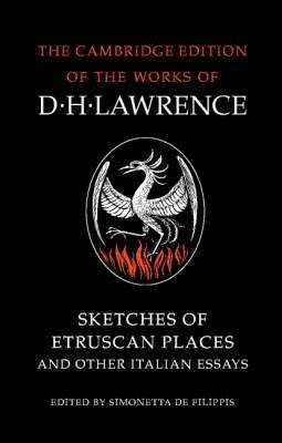 The Cambridge Edition of the Works of D. H. Lawrence: Sketches of Etruscan Places and Other Italian Essays