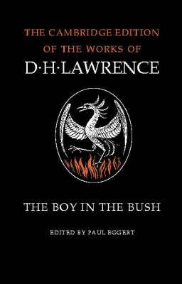 The Cambridge Edition of the Works of D. H. Lawrence: The Boy in the Bush