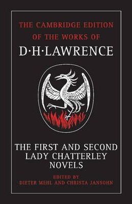 The Cambridge Edition of the Works of D. H. Lawrence: The First and Second Lady Chatterley Novels
